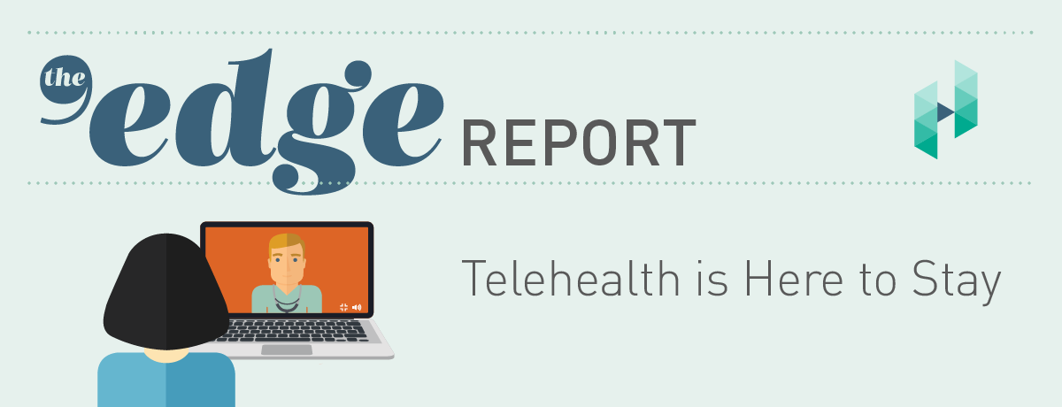 The Edge Report: Telehealth is here to stay