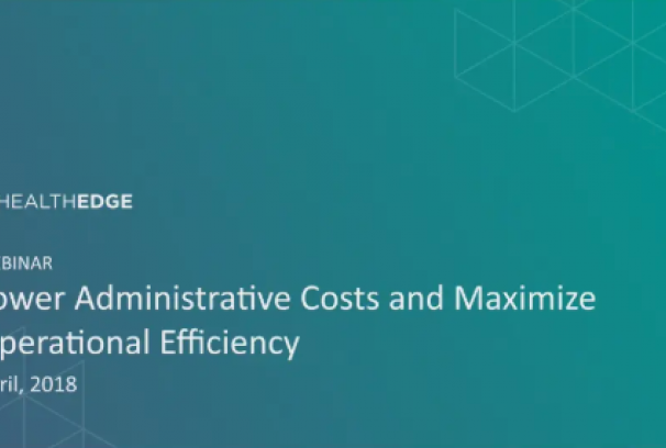 Webinar: Lower Administrative Costs and Maximize Operational Efficiency